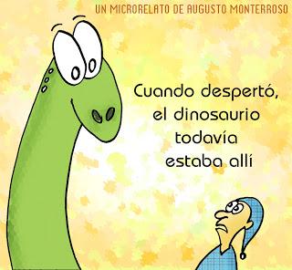 Tomada de http://lamaldiciondelpais.blogspot.com/2013/05/el-dinosaurio-de-augusto-monterroso.html